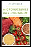Micronutrients Diet Cookbook: Delicious Recipes Plus Prefect guide to losing weight managing diabetes , regaining energy and live a healthy lifestyle