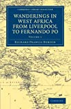Wanderings in West Africa from Liverpool to Fernando Po 2 Volume Set: Wanderings in West Africa from Liverpool to Fernando Po: By A F.R.G.S.: Volume 1 ... Collection - African Studies) [Idioma Inglés]