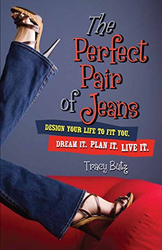 The Perfect Pair of Jeans: Design Your Life to Fit You