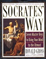 Socrates' Way: Seven Keys to Using Your Mind to the Utmost by Ronald Gross(2002-10-14)