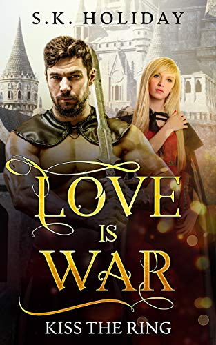 Love is War - Kiss The Ring (Book 1): A Ancient Historical Romance by [S.K. Holiday]