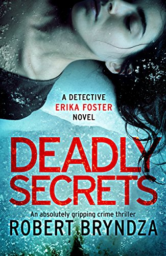Deadly Secrets: An absolutely gripping crime thriller (Detective Erika Foster Book 6) (English Edition)
