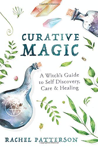 Curative Magic: A Witch's Guide to Self-Discovery, Care and Healing: A Witch's Guide to Self Discovery, Care & Healing