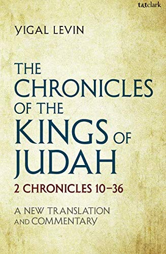 The Chronicles of the Kings of Judah: 2 Chronicles 10 - 36: A New Translation and Commentary