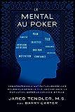 Le Mental Au Poker: Des stratégies ayant fait leurs preuves pour mieux gérer le tilt, la...