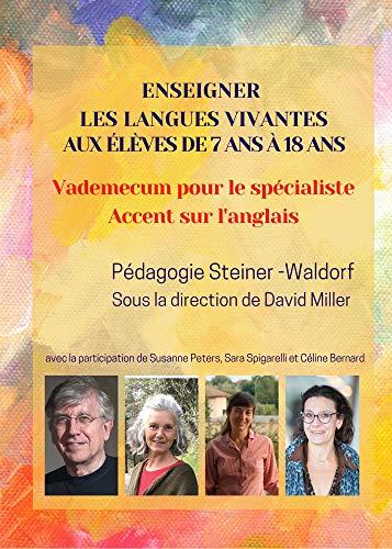 Enseigner les langues vivantes aux élèves de 7 ans à 18 ans - Pédagogie Steiner-Waldorf: Vademecum pour le spécialiste - Accent sur l'anglais - Classes 1 à 12 (French Edition)