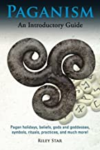 Paganism: Pagan holidays, beliefs, gods and goddesses, symbols, rituals, practices, and much more! An Introductory Guide
