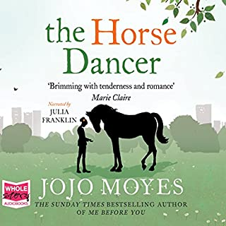 The Horse Dancer                   By:                                                                                                                                 Jojo Moyes                               Narrated by:                                                                                                                                 Julia Franklin                      Length: 17 hrs and 22 mins     612 ratings     Overall 4.5