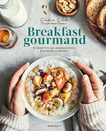Breakfast gourmand: 70 recettes qui donnent envie d'avancer le réveil !