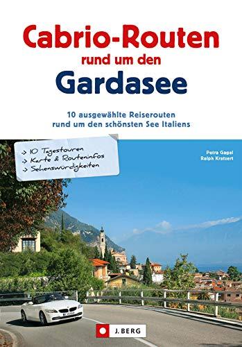 Cabriotouren rund um den Gardasee: Die schönsten Cabrio Routen und Touren rund um den größten See Italiens inkl. Streckenführung und Sehenswürdigkeiten in Lazise, Sirmione und vielen weiteren Orten