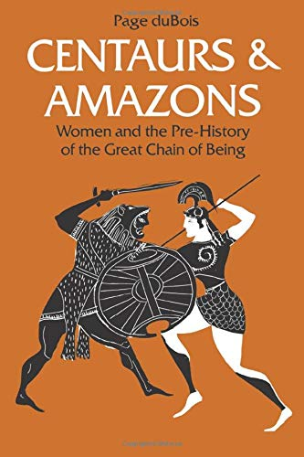 Centaurs and Amazons: Women and the Pre-History of the Great Chain of Being (Women And Culture Series)