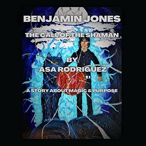 Benjamin Jones: The Call of the Shaman Audiobook By Asa Rodriguez cover art