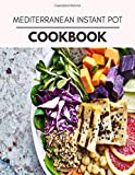 Mediterranean Instant Pot Cookbook: Easy and Delicious for Weight Loss Fast, Healthy Living, Reset your Metabolism | Eat Clean, Stay Lean with Real Foods for Real Weight Loss