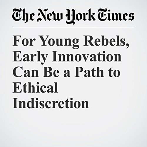 For Young Rebels, Early Innovation Can Be a Path to Ethical Indiscretion copertina