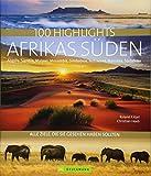 Reisebildband Afrika: 100 Highlights Afrikas Süden, zu denen Sie im Urlaub reisen sollten: Südafrika, Kapstadt, Namibia, Angola, Sambia, ... Südafrika, Namibia, Botswana und Simbabwe