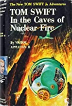 Tom Swift In The Caves Of Nuclear Fire: The New Tom Swift Jr. Adventures #8