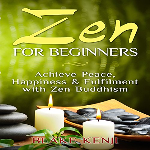 Zen For Beginners: Achieve Peace, Happiness & Fulfilment with Zen Buddhism audiobook cover art