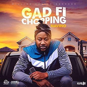 Gad Fi Chopping