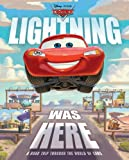 Lightning Was Here: A Road Trip Through the World of Cars (Disney/Pixar Cars)