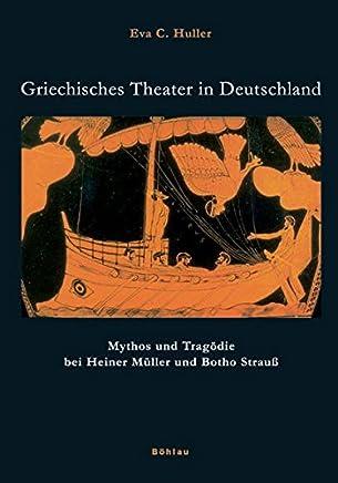 Griechisches Theater in Deutschland: Mythos und Tragödie bei Heiner Müller und Botho Strauß