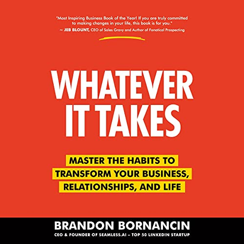 Whatever It Takes: Master the Habits to Transform Your Business, Relationships, and Life