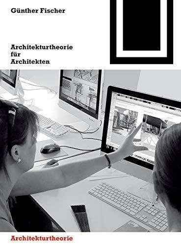 Architekturtheorie für Architekten: Die theoretischen Grundlagen des Faches Architektur (Bauwelt Fundamente, 152, Band 152)