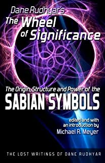 The Wheel of Significance: The Origin, Structure and Power of the Sabian Symbols (The Lost Writings of Dane Rudhyar) by Dane Rudhyar (2013-07-23)
