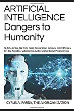 ARTIFICIAL INTELLIGENCE Dangers to Humanity: AI, U. S, China, Big Tech, Facial Recognition, Drones, Smart Phones, IoT, 5G,...