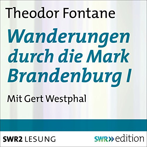 Wanderungen durch die Mark Brandenburg 1                   Autor:                                                                                                                                 Theodor Fontane                               Sprecher:                                                                                                                                 Gert Westphal                      Spieldauer: 8 Std. und 5 Min.     57 Bewertungen     Gesamt 4,6