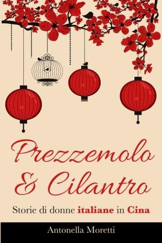 Prezzemolo & Cilantro: Storie di donne italiane in Cina