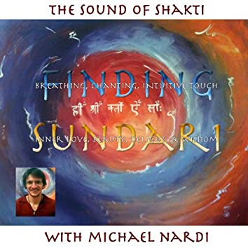 """""""Finding Sundari"""" Inner Love, Beauty, Delight, & Wisdom by Breathing, Chanting & Intuitive Touch, Vol. 1 the Sound of Shakti"""