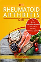 Rheumatoid Arthritis Diet: The Simple Anti-Inflammatory Diet For A Healthy Immune System - 4 STEP PLAN TO FIGHT RHEUMATOID ARTHRITIS