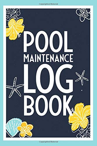 Pool Maintenance Log Book: Swimming Pool Maintenance Organizer for Pool Care