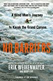 No Barriers: A Blind Man's Journey to Kayak the Grand Canyon...
