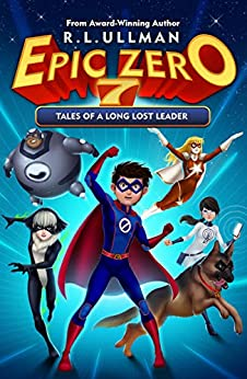 Epic Zero 7: Tales of a Long Lost Leader by [R.L. Ullman]
