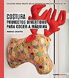 Rosas Crafts. Costura. Proyectos divertidos para coser a máquina: Colección Rosas Crafts de las tendencias más atractivas en Diy (Hobbies)