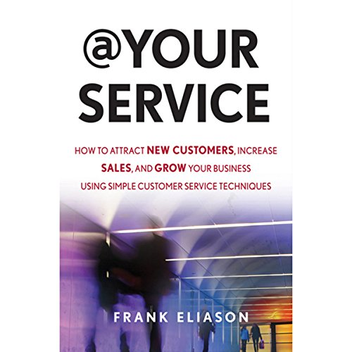 At Your Service: How to Attract New Customers, Increase Sales, and Grow Your Business Using Simple Customer Service Techniques audiobook cover art