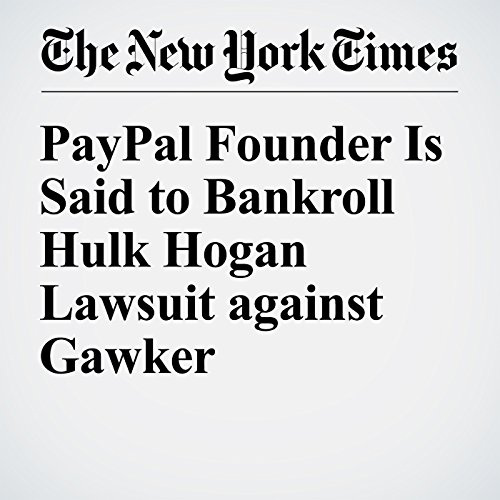 PayPal Founder Is Said to Bankroll Hulk Hogan Lawsuit against Gawker audiobook cover art