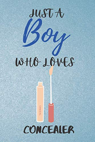Just a Boy Who Loves Concealer: Gift Idea For Concealer Lovers | Notebook Journal Notebook to Write In for Notes | Perfect gifts for ... | Funny Cute Gifts(6x9 Inches,110Pages). Paperback