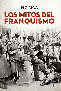 Los mitos del franquismo (Historia) de [Pío Moa]