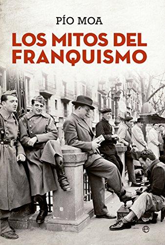 Los mitos del franquismo (Historia) eBook: Moa, Pío: Amazon.es ...