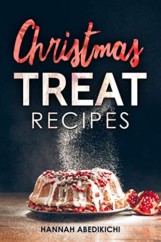 Christmas Treat Recipes Christmas Cookies Cakes Pies Candies And Other Delicious Holiday Desserts Cookbook 2018 Edition Kindle Edition By Abedikichi Hannah Cookbooks Food Wine Kindle Ebooks Amazon Com
