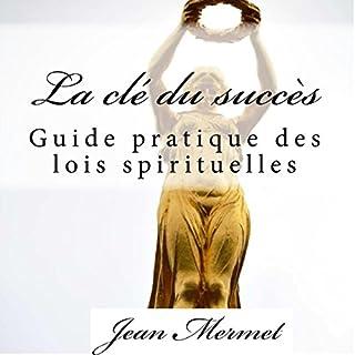 La clé du succès: Guide pratique des lois spirituelles                   De :                                                                                                                                 Jean Mermet                               Lu par :                                                                                                                                 mounia belgnaoui                      Durée : 2 h et 52 min     5 notations     Global 4,6