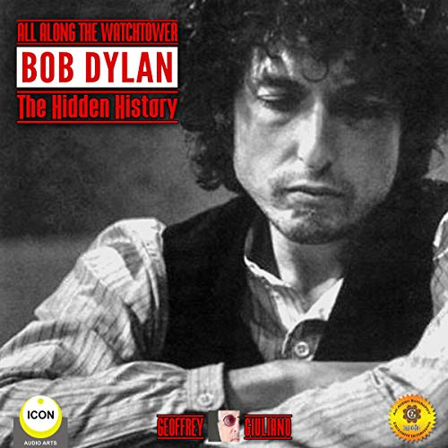 All Along the Watchtower: Bob Dylan - The Hidden History audiobook cover art