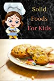 Solid Foods For Kids: The Value of Using Cookbooks for Preparing Healthy Meals