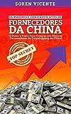 Os Maiores e Confiáveis Sites de Fornecedores da China: O Passo a Passo Para Comprar Dos Maiores Fornecedores de Dropshipping Da China (Portuguese Edition)