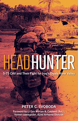 Headhunter: 5-73 Cav and Their Fight for Iraq's Diyala River Valley