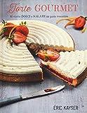 torte gourmet. 80 ricette dolci e salate dal gusto irresistibile.... ediz. illustrata