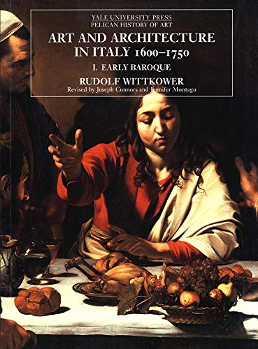 Art and Architecture in Italy 1600-1750, Vol. 1: Early Baroque (Yale University Press Pelican History of Art)