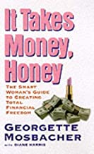 It Takes Money, Honey : A Get-Smart Guide to Total Financial Freedom